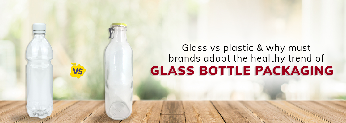 Glass vs plastic & why must brands adopt the healthy trend of glass bottle packaging
